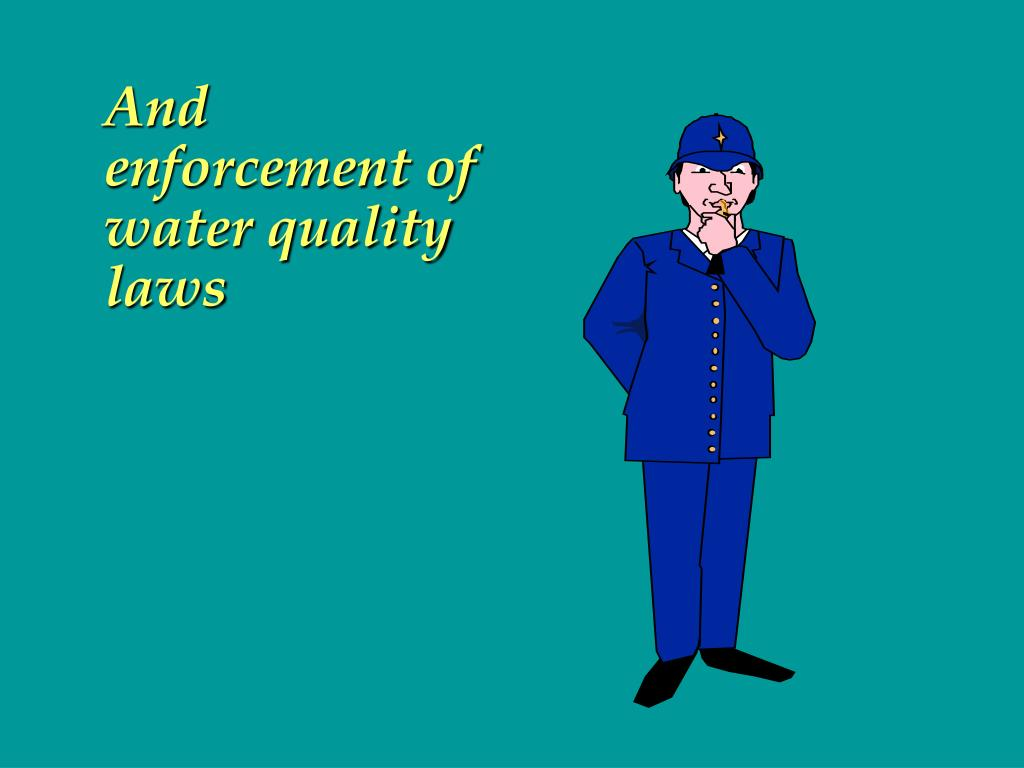 And enforcement of water quality laws