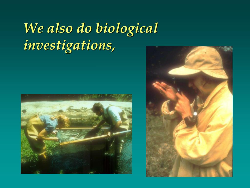 We also do biological investigations,