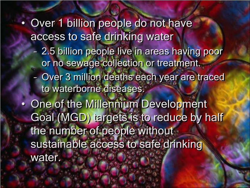 Over 1 billion people do not have access to safe drinking water