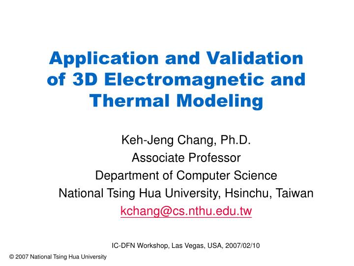 application and validation of 3d electromagnetic and thermal modeling n.