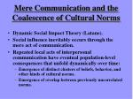 mere communication and the coalescence of cultural norms