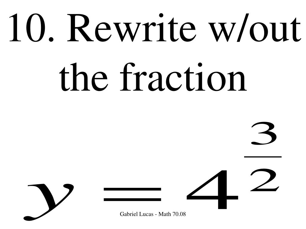 10. Rewrite w/out the fraction