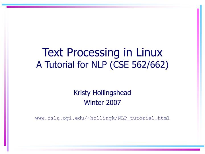 text processing in linux a tutorial for nlp cse 562 662 n.