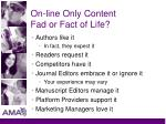 on line only content fad or fact of life