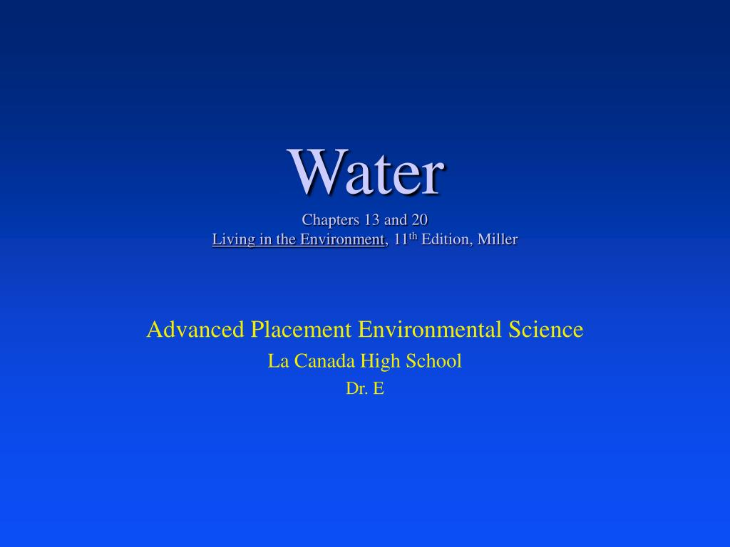 water chapters 13 and 20 living in the environment 11 th edition miller l.