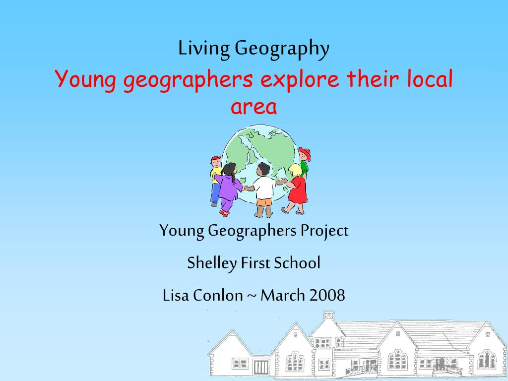 living geography young geographers explore their local area l.