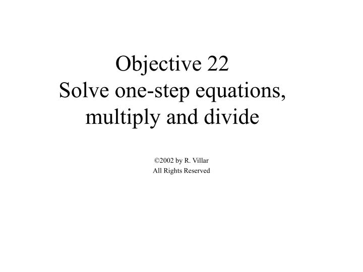 objective 22 solve one step equations multiply and divide n.