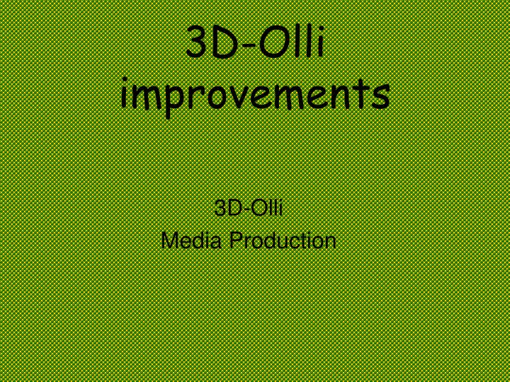 3d olli improvements