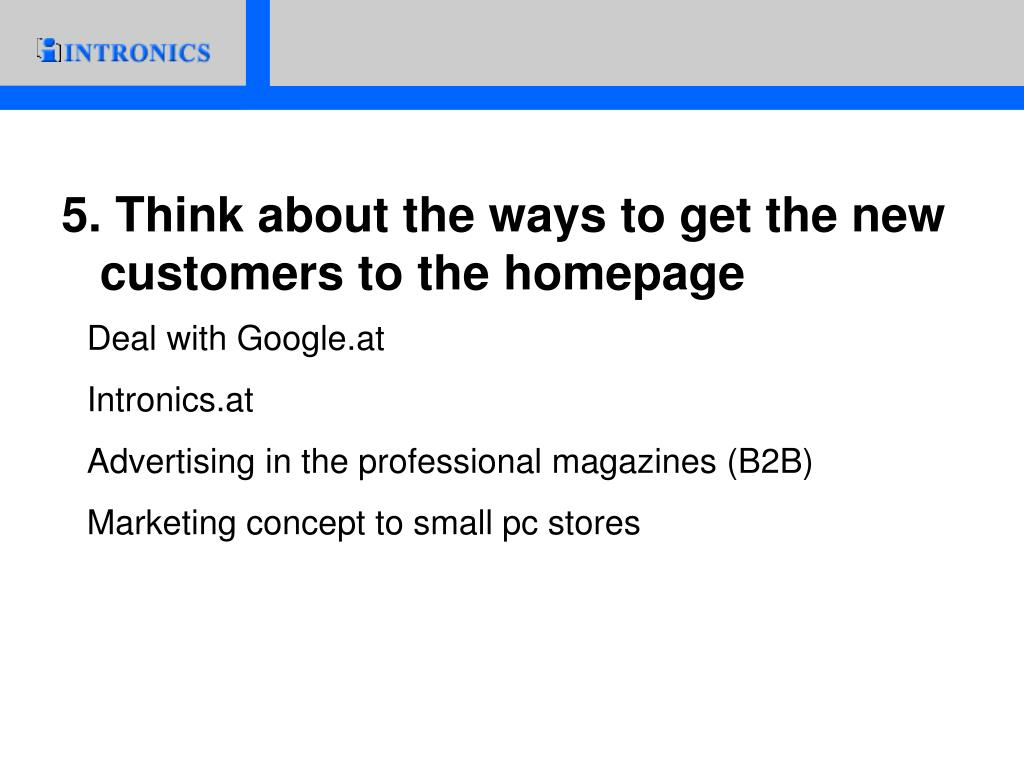5. Think about the ways to get the new customers to the homepage