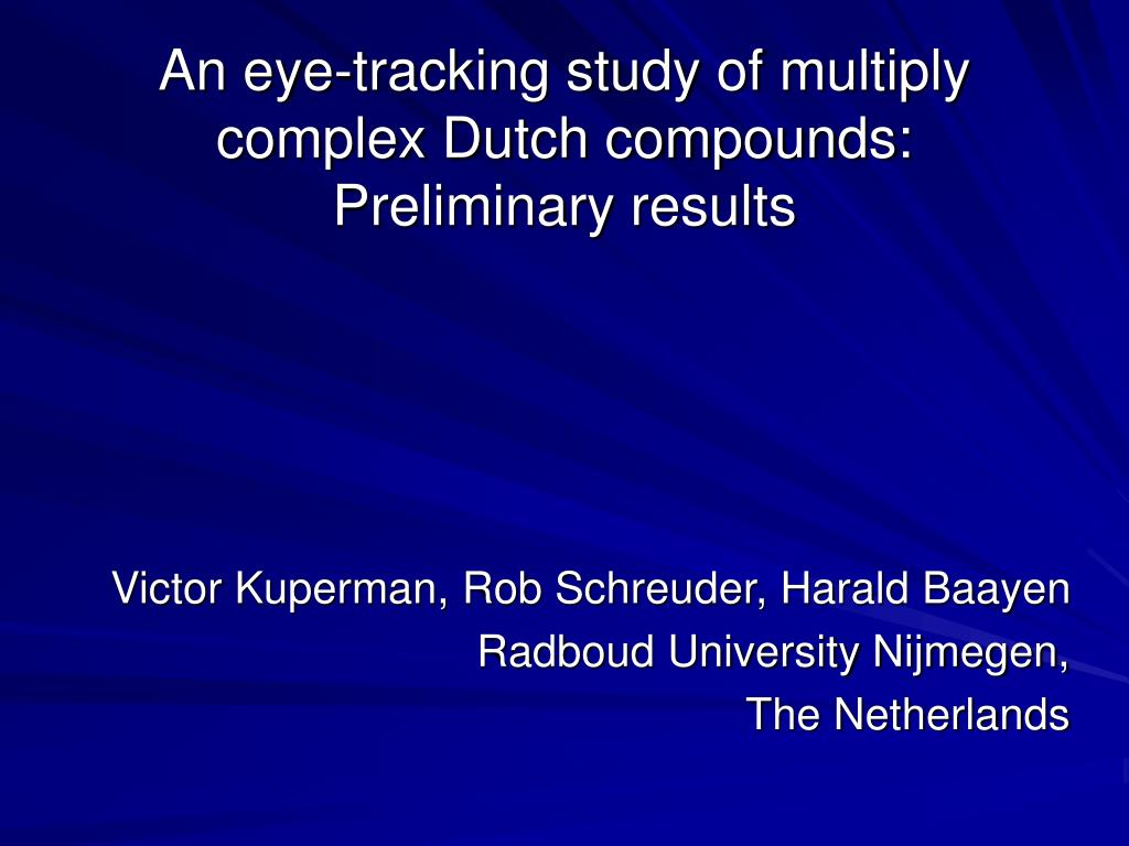 an eye tracking study of multiply complex dutch compounds preliminary results l.