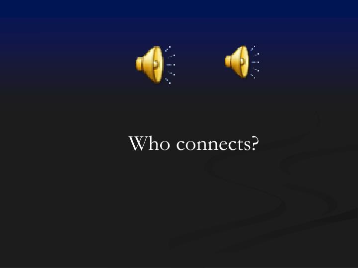 Who connects?