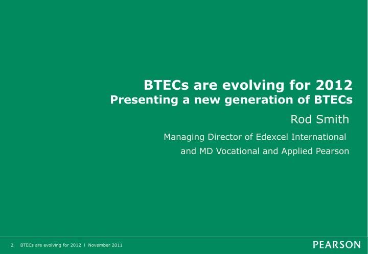 Btecs are evolving for 2012 presenting a new generation of btecs