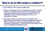 what to do for bie studies in children