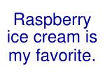 raspberry ice cream is my favorite