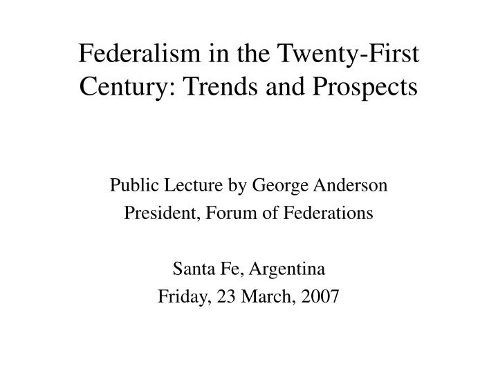 Federalism in the twenty first century trends and prospects