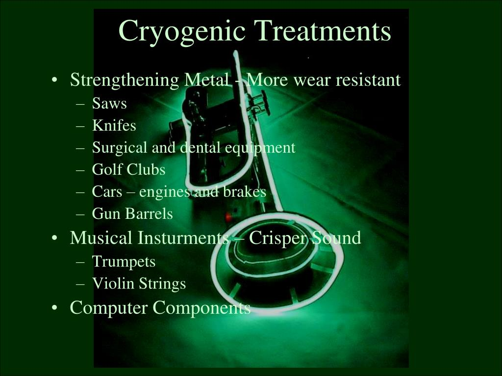 Cryogenic Treatments