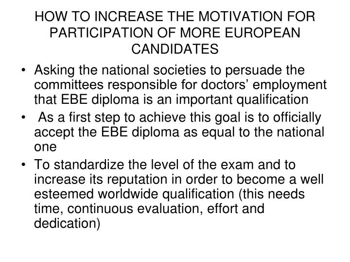 HOW TO INCREASE THE MOTIVATION FOR PARTICIPATION OF MORE EUROPEAN CANDIDATES