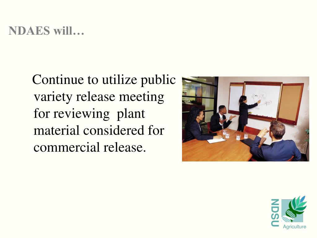 Continue to utilize public variety release meeting for reviewing  plant material considered for commercial release.