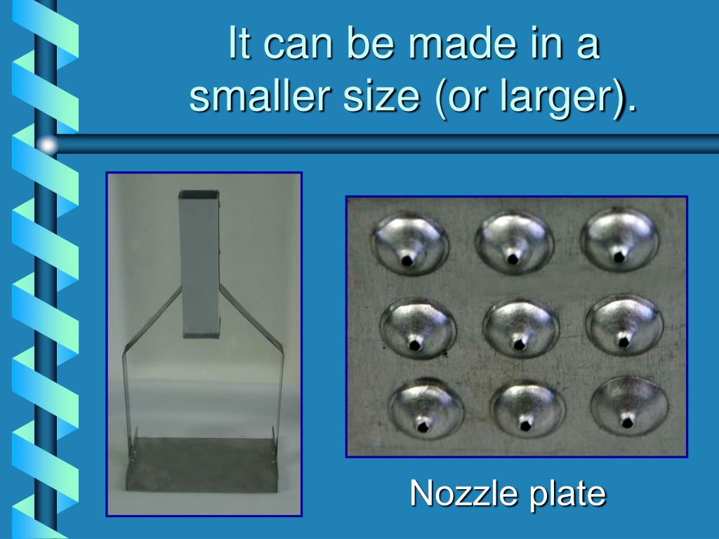 It can be made in a smaller size (or larger).
