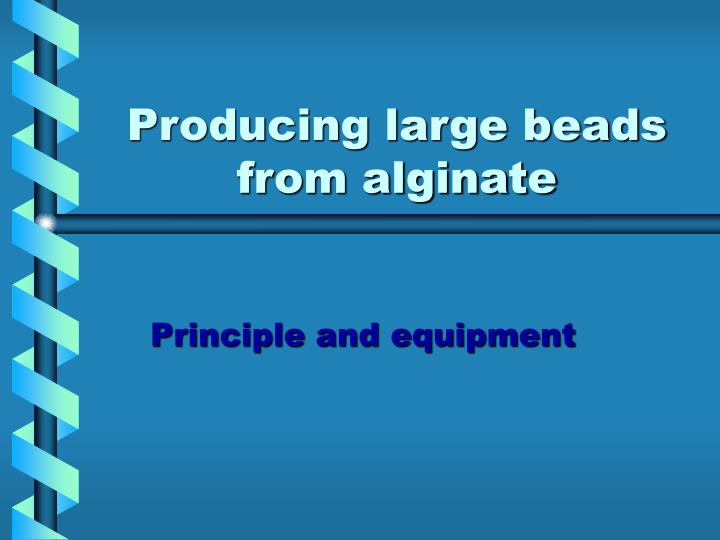 Producing large beads from alginate