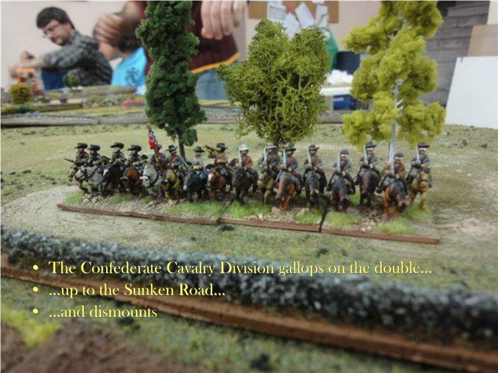 The Confederate Cavalry Division gallops on the double…
