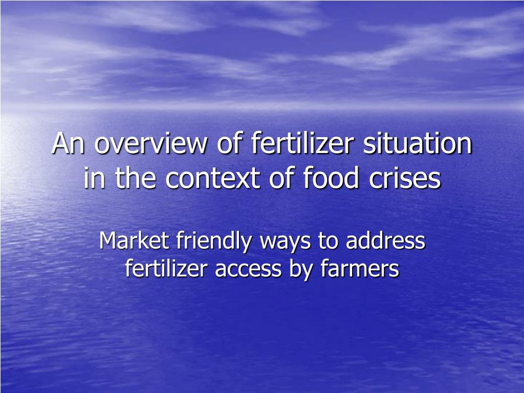 an overview of fertilizer situation in the context of food crises l.