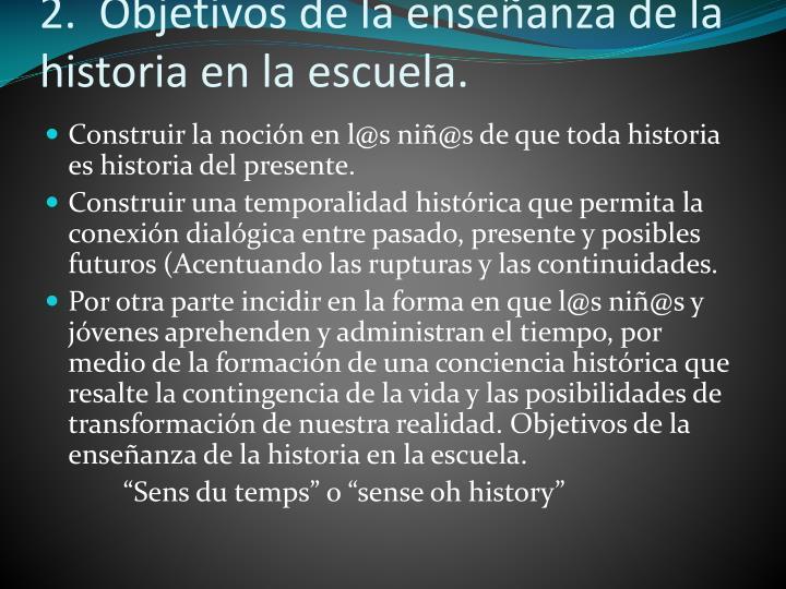 2.  Objetivos de la enseñanza de la historia en la escuela.