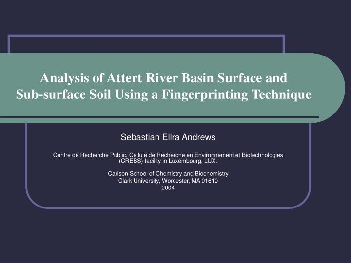 Analysis of attert river basin surface and sub surface soil using a fingerprinting technique