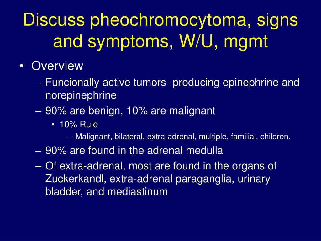 Discuss pheochromocytoma, signs and symptoms, W/U, mgmt