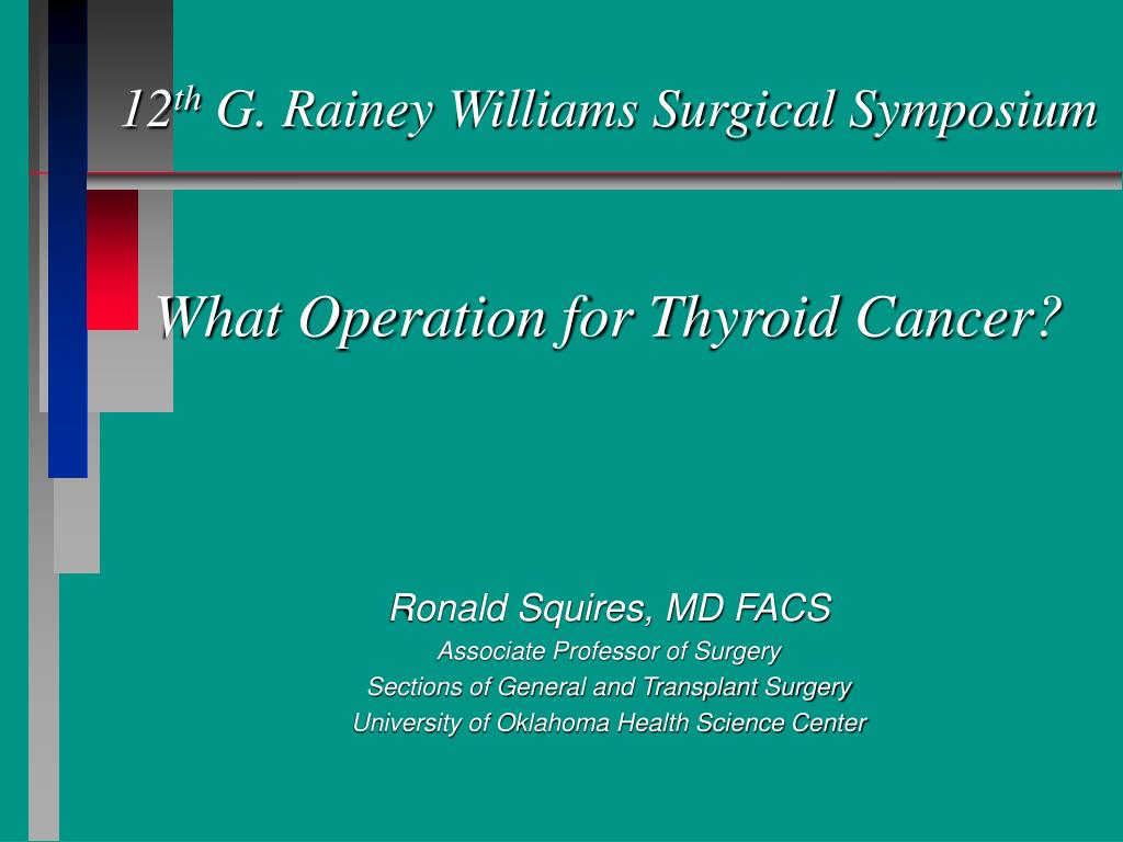 12 th g rainey williams surgical symposium what operation for thyroid cancer l.