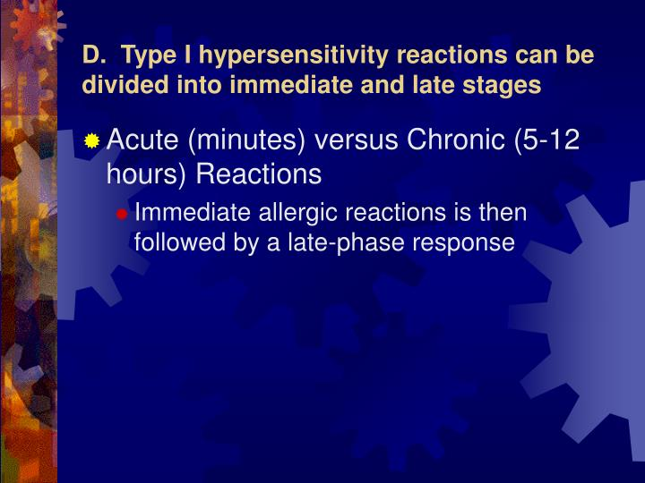 D.  Type I hypersensitivity reactions can be divided into immediate and late stages