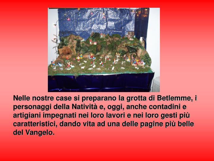 Nelle nostre case si preparano la grotta di Betlemme, i personaggi della Natività e, oggi, anche co...