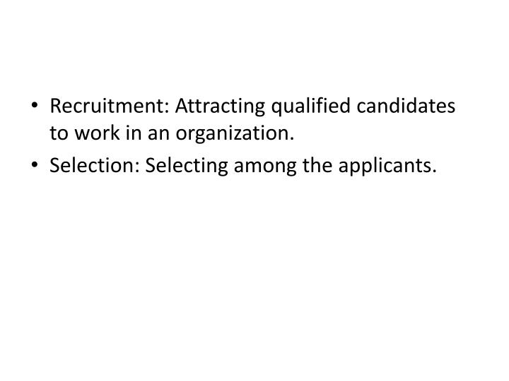 Recruitment: Attracting qualified candidates to work in an organization.