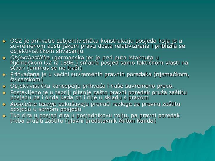 OGZ je prihvatio subjektivističku konstrukciju posjeda koja je u suvremenom austrijskom pravu dosta...