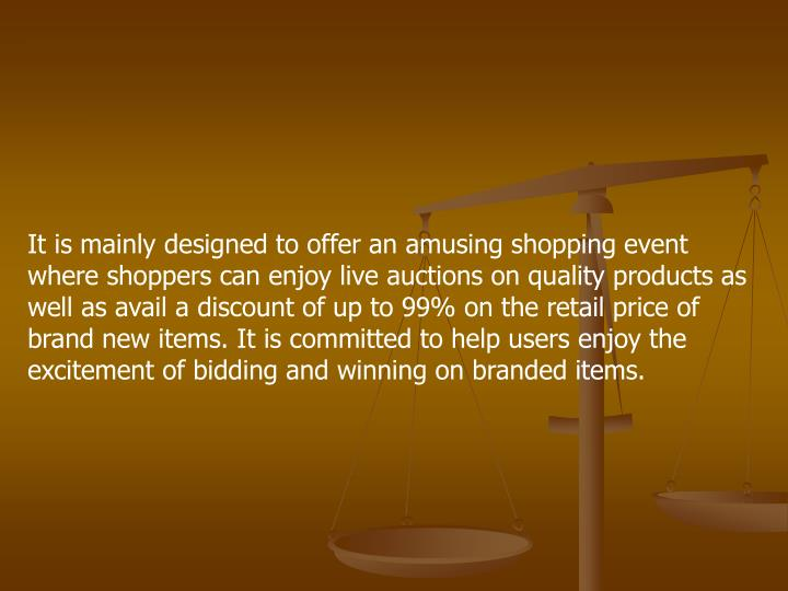 It is mainly designed to offer an amusing shopping event where shoppers can enjoy live auctions on q...