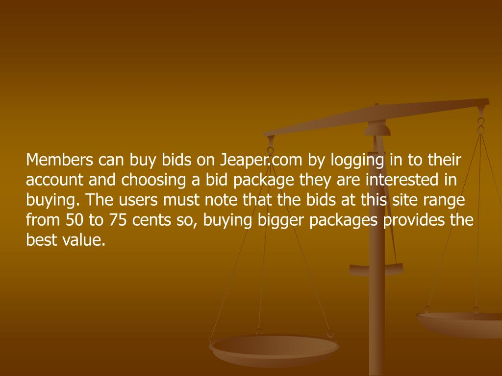 Members can buy bids on Jeaper.com by logging in to their account and choosing a bid package they are interested in buying. The users must note that the bids at this site range from 50 to 75 cents so, buying bigger packages provides the best value.
