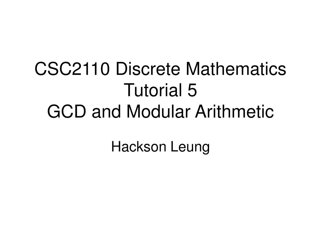 ppt - csc2110 discrete mathematics tutorial 5 gcd and modular