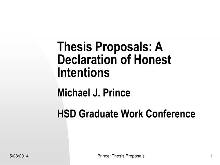 Thesis proposals a declaration of honest intentions michael j prince hsd graduate work conference
