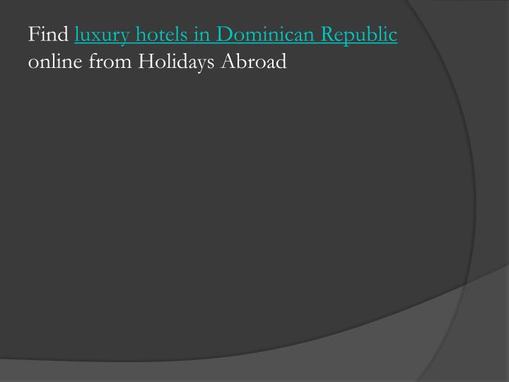 find luxury hotels in dominican republic online from holidays abroad n.