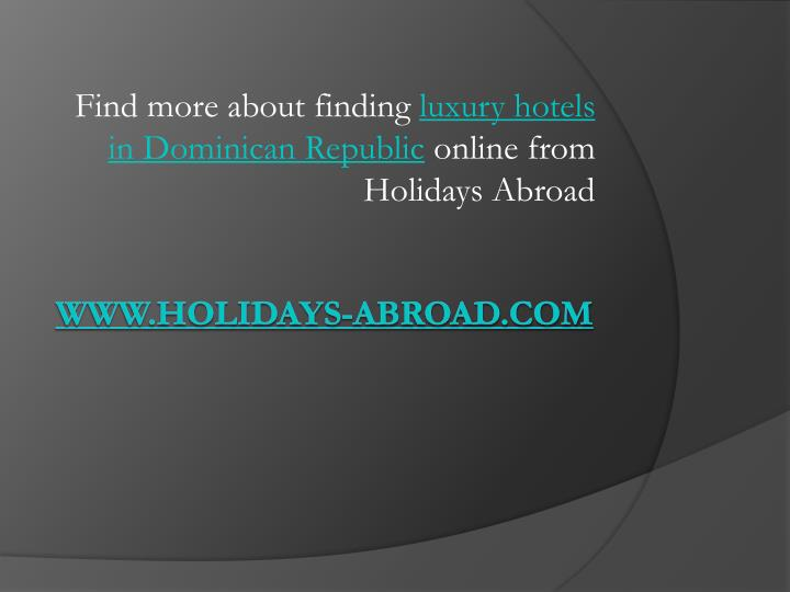 Find more about finding luxury hotels in dominican republic online from holidays abroad
