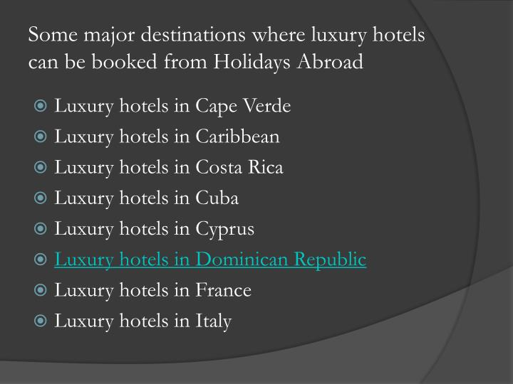 Some major destinations where luxury hotels can be booked from holidays abroad
