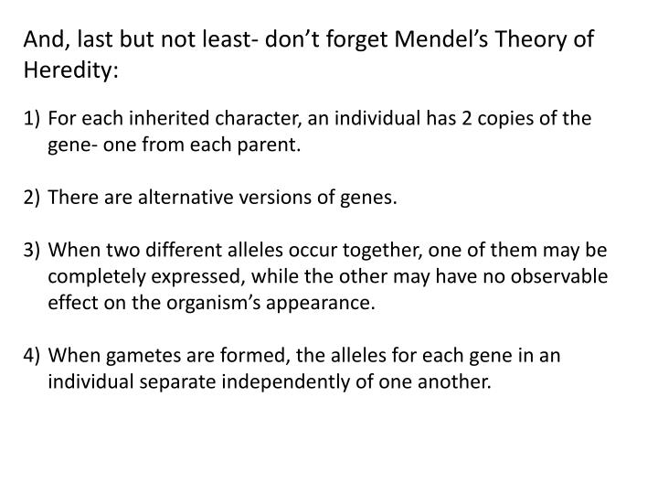 And, last but not least- don't forget Mendel's Theory of Heredity: