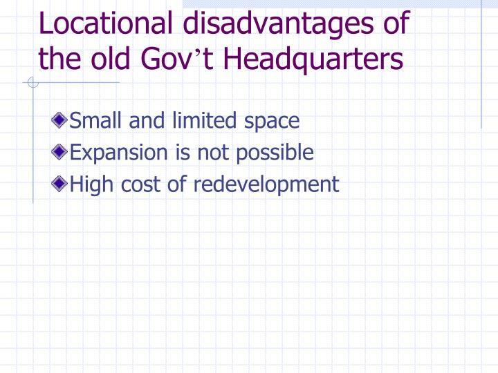Locational disadvantages of the old Gov