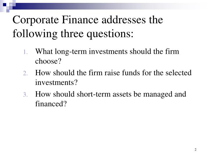 Corporate finance addresses the following three questions
