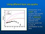 using different bare sea quarks
