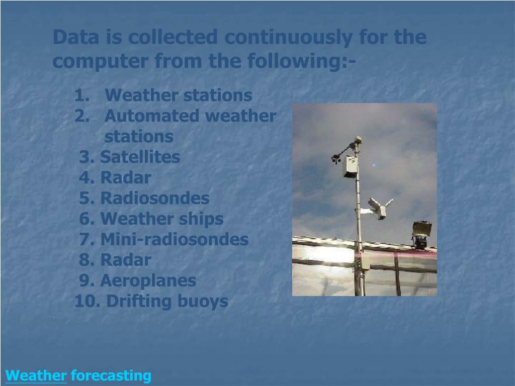 Data is collected continuously for the computer from the following:-