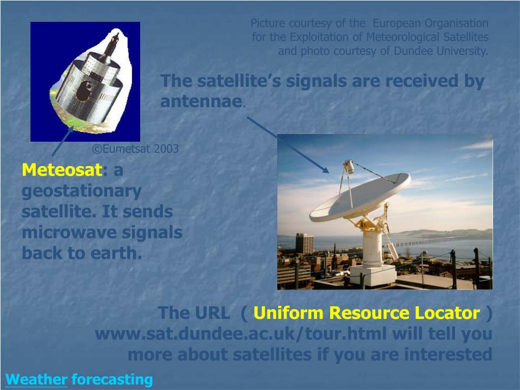 Picture courtesy of the  European Organisation for the Exploitation of Meteorological Satellites and photo courtesy of Dundee University.