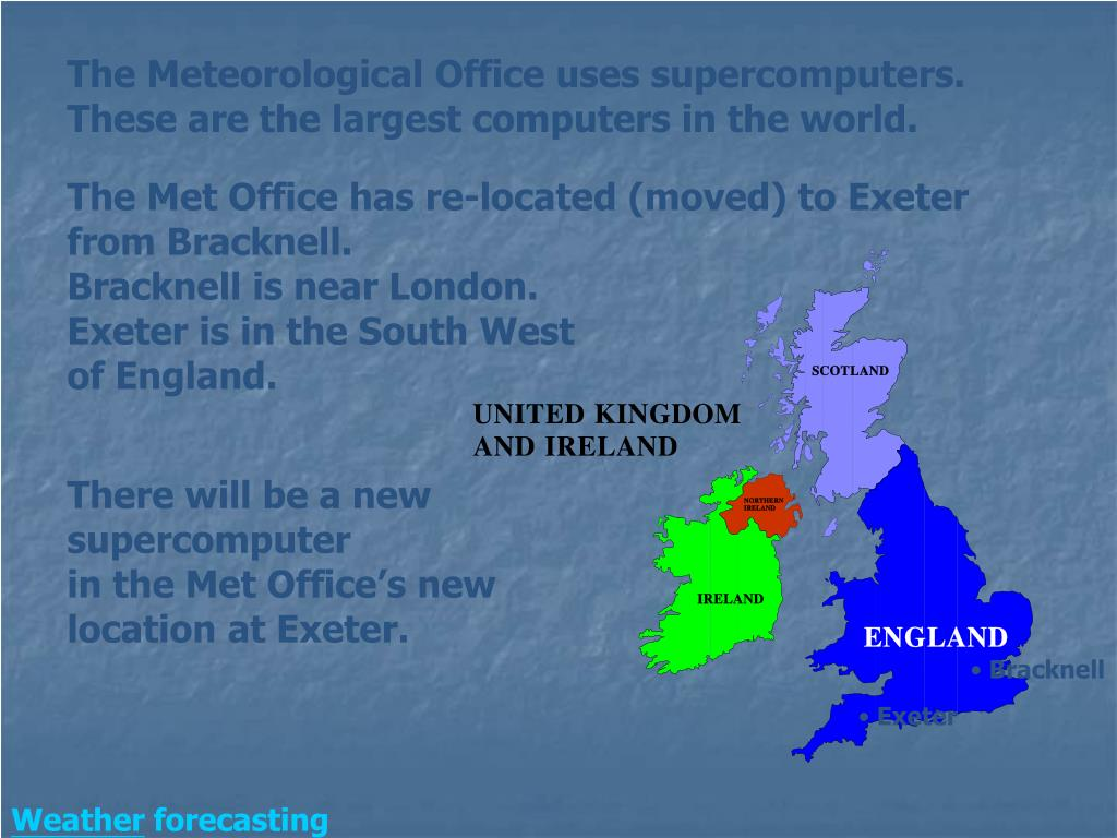 The Meteorological Office uses supercomputers. These are the largest computers in the world.