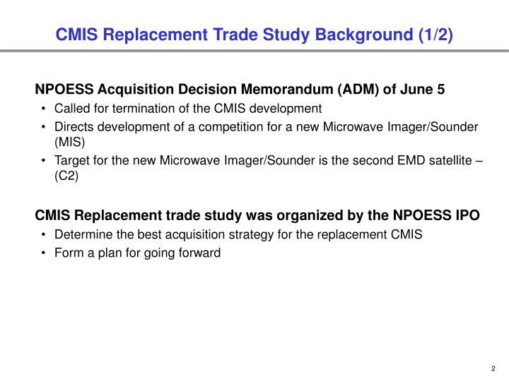 Cmis replacement trade study background 1 2
