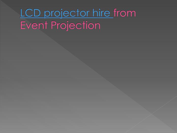 lcd projector hire from event projection n.